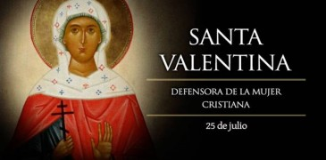 HOY ES FIESTA DE SANTA VALENTINA, DEFENSORA DE LA MUJER CRISTIANA