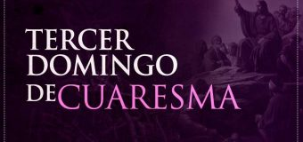 HOY ES EL TERCER DOMINGO DE CUARESMA