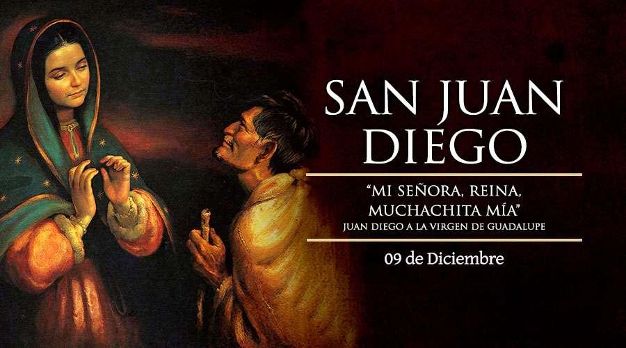 9 DE DICIEMBRE: FIESTA DE SAN JUAN DIEGO, EL VIDENTE DE LA VIRGEN DE GUADALUPE