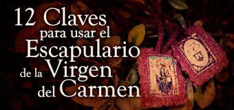 12 CLAVES PARA USAR EL ESCAPULARIO DE LA VIRGEN DEL CARMEN