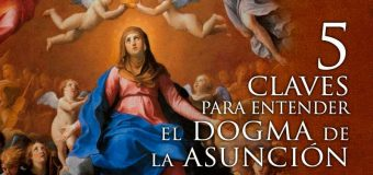 5 CLAVES PARA ENTENDER EL DOGMA DE LA ASUNCIÓN DE LA VIRGEN MARÍA