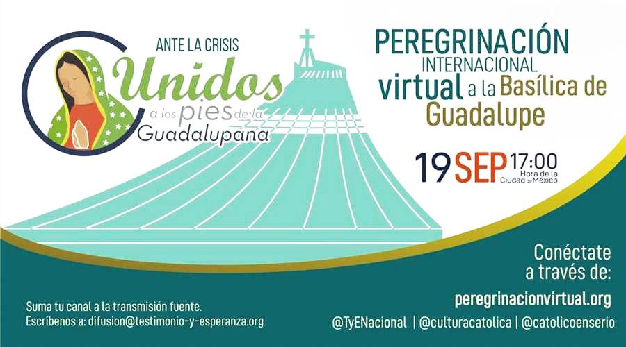 ANUNCIAN MULTITUDINARIA PEREGRINACIÓN VIRTUAL AL SANTUARIO DE LA VIRGEN DE GUADALUPE