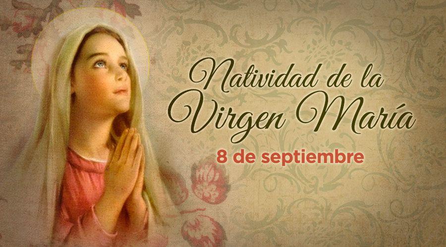 HOY SE CELEBRA LA NATIVIDAD DE LA VIRGEN MARÍA. ¡FELIZ CUMPLEAÑOS MADRE NUESTRA!