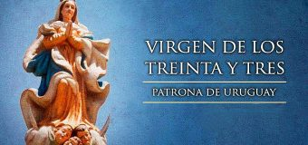 """HOY ES LA FIESTA DE """"NUESTRA SEÑORA DE LOS TREINTA Y TRES"""", PATRONA DE URUGUAY"""